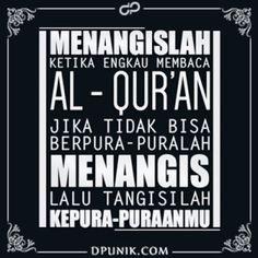 Menangislah ketika engkau membaca Al-Quran. Jika tidak bisa berpura-puralah menangis, lalu tangisilah kepura-puraanmu.
