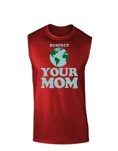 TooLoud Respect Your Mom - Mother Earth Design - Color Dark Muscle Shirt