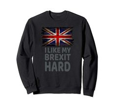 Pro Brexit Leave - HARD BREXIT - Gift Sweatshirt: Amazon.co.uk: Clothing Independence Day, Graphic Sweatshirt, Valentines, Amazon, Sweatshirts, Memes, Funny, Clothing, Gifts