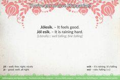 Jólesik. [ˈjoːlɛʃik] – It feels good. Jól esik. [ˈjoːl ɛʃik] – It is raining hard. [Literally::: well falling; fine falling]