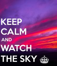 Poster: KEEP               CALM             AND                                  WATCH           THE SKY §