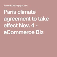 Paris climate agreement to take effect Nov. 4 - eCommerce Biz