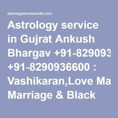 Astrology service in Gujrat Ankush Bhargav +91-8290936600 : Vashikaran,Love Marriage & Black Magic Specialist