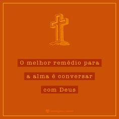 O melhor remédio para a alma é conversar com Deus. #mensagenscomamor #oração #Deus #conversar #frases