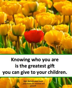 It starts with us. I believe that one of the greatest gifts we can give to our children is to show them our own self awareness. We want them to know how special they are. They want you to know how special you are. Repin. Visit Refreshment Zone to start your re-discovery. ~Kathy~ www.refreshmentzone.com