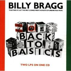 Billy Bragg - Back to Basics - one of my fav albums. You have to listen all the way through at least once. If you want.
