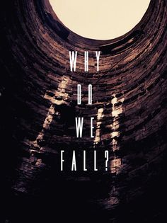 Why do we fall? So we can learn to pick ourselves up. Batman Begins