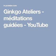 Ginkgo Ateliers - méditations guidées - YouTube