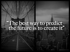 The best way to predict the future is to create it - Love of Life Quotes The Words, Words To Live By Quotes, Wisdom Quotes, Great Quotes, Me Quotes, Motivational Quotes, Inspirational Quotes, Daily Quotes, Motivational Speakers
