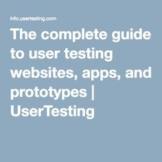 The complete guide to user testing websites, apps, and prototypes | UserTesting