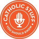 Catholic Stuff You Should Know | A lighthearted exploration of various prominent and obscure Catholic topics