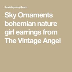 Sky Ornaments bohemian nature girl earrings from The Vintage Angel
