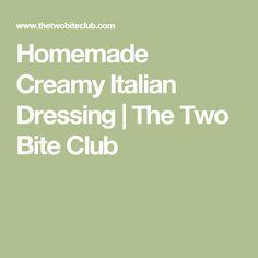 Homemade Creamy Italian Dressing | The Two Bite Club