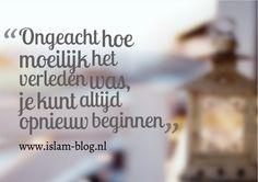 Ongeacht hoe moeilijk het verleden was, je kunt altijd opnieuw beginnen - www.islam-blog.nl