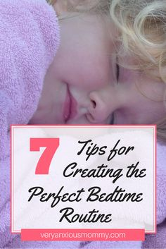 7 Tips for Creating the Perfect Bedtime Routine for you kids. This has worked amazingly on both of my kids.