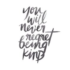For sure! You will never regret being kind, because you are sharing goodness and love with the world and its creations.
