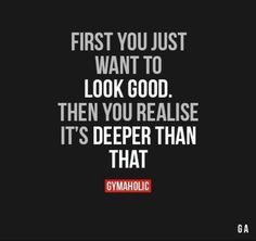 First you just want to look good. Then you realize it's deeper than that.  | Posted By: NewHowToLoseBellyFat.com
