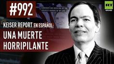 Keiser Report en Español: E992 – Una muerte horripilante (Vídeo)