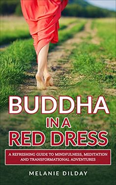 Buddha in a Red Dress: A Refreshing Guide to Mindfulness, Meditation and Transformational Adventures by [Dilday, Melanie]
