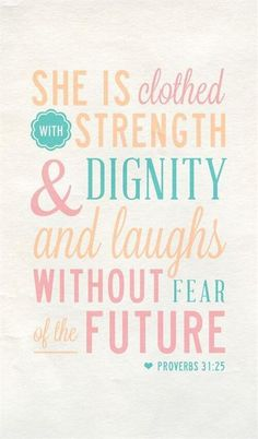 I absolutely love this verse. Proverbs 31:25