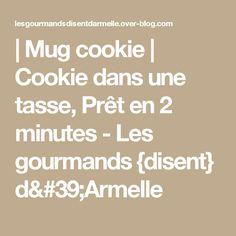 | Mug cookie | Cookie dans une tasse, Prêt en 2 minutes - Les gourmands {disent} d'Armelle