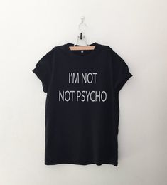 899fa2ee60 Not not Psycho Tumblr Shirts Quote T Shirt Funny T-Shirt Hipster Graphic  Tee Womens Clothing Instagr
