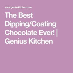 The Best Dipping/Coating Chocolate Ever! | Genius Kitchen