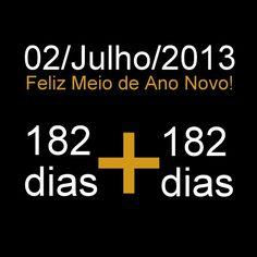 Hoje, 2 de Julho, é o 183º dia de 2013. Ficaram 182 dias pra trás e faltam 182 dias pra terminar o ano. Uma espécie de réveillon, só que no meio do ano e ao meio-dia em vez de meia-noite. Então, feliz Meio de Ano Novo. Ainda tem muito pela frente.
