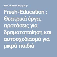 Fresh-Education : Θεατρικά έργα, προτάσεις για δραματοποίηση και αυτοσχεδιασμό για μικρά παιδιά