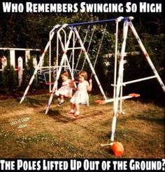 I would swing high on purpose to knock my cousins off so i could have it all to myself... I was bossy from the start.... Lol