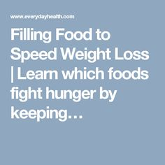 Filling Food to Speed Weight Loss | Learn which foods fight hunger by keeping…