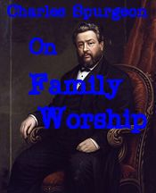 Raising Godly Children: Charles Spurgeon on Family Worship...Oh if Christian families would restore the family altar in the home.
