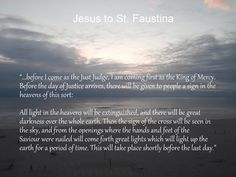 "Harvesting The Fruits Of Contemplation: ""Justice Follows Mercy-Let Us Not Squander This Time of Mercy"": Jesus to St. Faustina -  ..before I come as the Just Judge, I am coming first as the  King of Mercy."