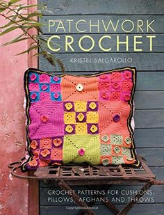 Patchwork Crochet: Crochet patterns for cushions, pillows, afghans and throws by Kristel Salgarollo http://www.amazon.co.uk/dp/1446305333/ref=cm_sw_r_pi_dp_vCwrvb02KXS4S