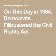 On This Day in 1964, Democrats Filibustered the Civil Rights Act