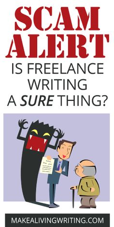This is a must-read for anyone wanting to be a freelance writer.  Scam Alert: Is freelance writing a sure thing? Makealivingwriting.com