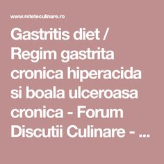 Gastritis diet / Regim gastrita cronica hiperacida si boala ulceroasa cronica - Forum Discutii Culinare - Comunitate, Retete, Poze, Sfaturi Gastritis Diet