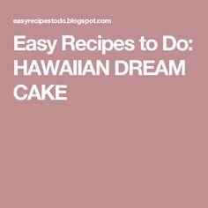 Easy Recipes to Do: HAWAIIAN DREAM CAKE