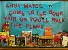 """""""Ahoy Mates, Come to the Book Fair or You'll Walk the Plank"""" ~~~~~~~~~~~~~~~~~~~~~~~~~~~~~~ ~ This can be adapted to fit a library display such as """"Check Out These Library Books or You'll Walk the Plank"""" ..."""
