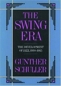 """""""The Swing Era: The Development of Jazz, 1930-1945 (The History of Jazz, Vol. 2)"""" by Gunther Schuller"""