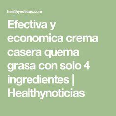 Efectiva y economica crema casera quema grasa con solo 4 ingredientes | Healthynoticias