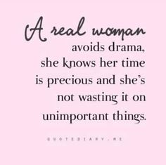 my time is too precious to waste it on unimportant things like your drama, pettiness, and attention seeking ways...because I am a real woman ❤️