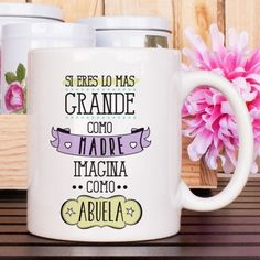 """Taza """"Si eres lo más grande como madre imagina como abuela"""""""