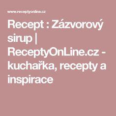 Recept : Zázvorový sirup | ReceptyOnLine.cz - kuchařka, recepty a inspirace Kefir, Frappe, Food And Drink, Health, Desserts, Recipes, Diy, Fotografia, Syrup