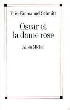 ERIC-EMMANUEL SCHMITT - Oscar et la dame rose. Une histoire très émouvante et sensible racontée à travers les yeux d'un enfant au destin tragique qui nous emporte dans son rêve.