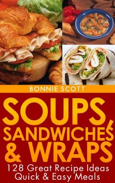 Soups, Sandwiches & Wraps by Bonnie Scott Real Food Recipes, Yummy Food, Lunch To Go, Wraps, Soup And Sandwich, Pasta, Wrap Recipes, Wrap Sandwiches, So Little Time
