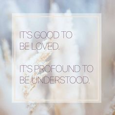 It's good to be loved. It's profound to be understood. #quote #quoteoftheday #quotestoliveby