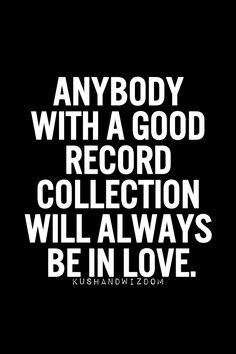 Anybody with a good record collection will always be in love.