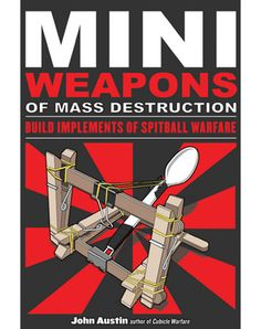 """Read """"Mini Weapons of Mass Destruction: Build Implements of Spitball Warfare"""" by John Austin available from Rakuten Kobo. With the advent of modern household products and office supplies—binder clips, clothespins, rubber bands, ballpoint pens."""