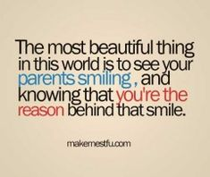 parent quotes | The most beautiful thing in this world is to see your parents smiling ...